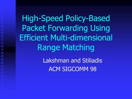 High-Speed Policy-Based Packet Forwarding Using Efficient Multi-dimensional Range Matching Lakshman and Stiliadis ACM SIGCOMM 98.