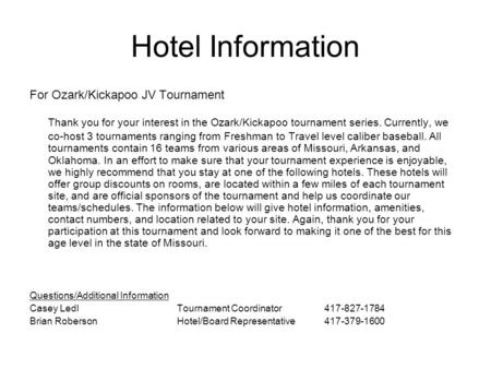 Hotel Information For Ozark/Kickapoo JV Tournament Thank you for your interest in the Ozark/Kickapoo tournament series. Currently, we co-host 3 tournaments.