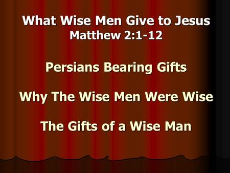 What Wise Men Give to Jesus Matthew 2:1-12