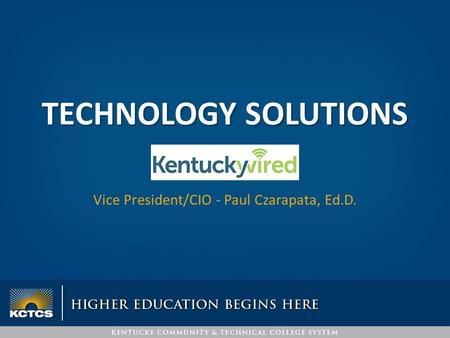 TECHNOLOGY SOLUTIONS Vice President/CIO - Paul Czarapata, Ed.D.
