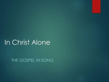"In Christ Alone THE GOSPEL IN SONG. Hope: A Powerful Emotion  ""Hope is the only thing stronger than fear."" --President Coriolanus Snow  In Christ we."