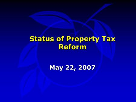 Status of Property Tax Reform May 22, 2007. Property Tax Reform l Joint Committee MeetingMay 21 l Joint Committee MeetingJune 4 l BCC WorksessionJune.