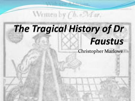 Christopher Marlowe. Overview of Doctor Faustus Marlowe makes excellent use of Christian religious convention Christian in the play In the play, the character.