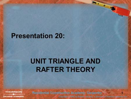 1 Presentation 20: UNIT TRIANGLE AND RAFTER THEORY.