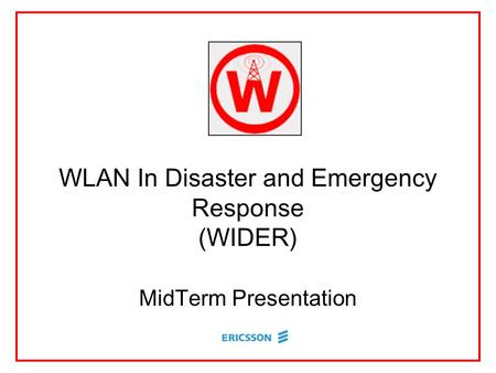 WLAN In Disaster and Emergency Response (WIDER) MidTerm Presentation.