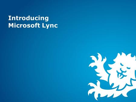 Introducing Microsoft Lync.  Microsoft product providing: ◦Instant Messaging ◦Presence ◦Audio / Video Conferencing ◦Collaborative Working  Cloud Service.