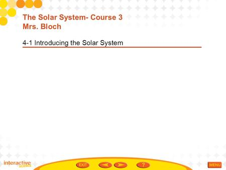 4-1 Introducing the Solar System The Solar System- Course 3 Mrs. Bloch.