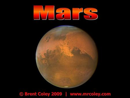 © Brent Coley 2009 | www.mrcoley.com. Mars One Mars year = 687 Earth days One Mars year = 687 Earth days Named for the Roman god of war Named for the.