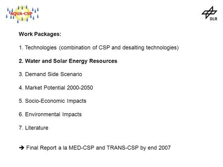 Work Packages: 1. Technologies (combination of CSP and desalting technologies) 2. Water and Solar Energy Resources 3. Demand Side Scenario 4. Market Potential.