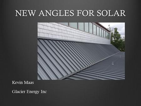 NEW ANGLES FOR SOLAR Kevin Maas Glacier Energy Inc.