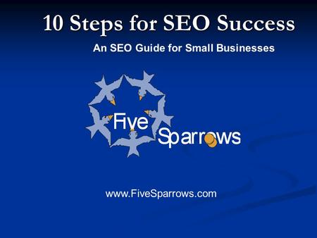 10 Steps for SEO Success An SEO Guide for Small Businesses www.FiveSparrows.com.