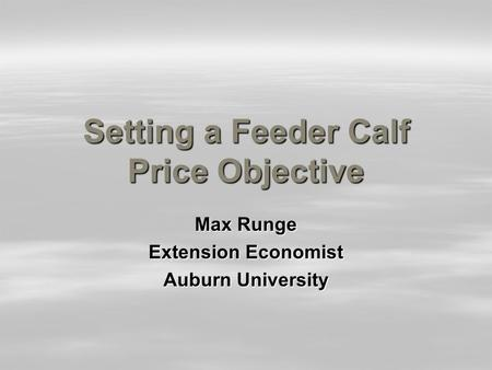 Setting a Feeder Calf Price Objective Max Runge Extension Economist Auburn University.