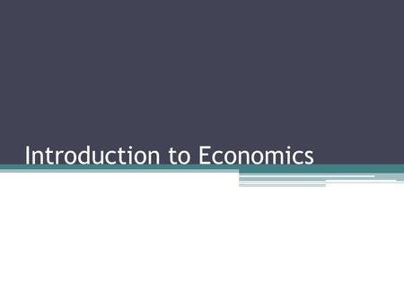 Introduction to Economics. Limits, Alternatives & Choices.