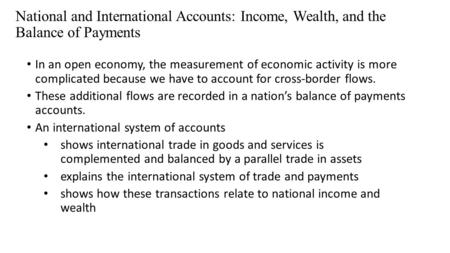 National and International Accounts: Income, Wealth, and the Balance of Payments In an open economy, the measurement of economic activity is more complicated.