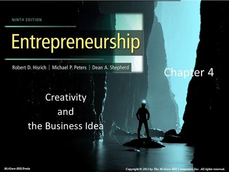 Chapter 4 Creativity and the Business Idea McGraw-Hill/Irwin Copyright © 2013 by The McGraw-Hill Companies, Inc. All rights reserved.