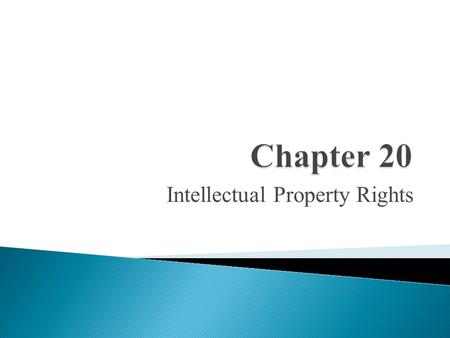 Intellectual Property Rights. Are associated with:  Patents  Trademarks  Copyrights  Trade secrets  Protective devices granted by the state to facilitate.