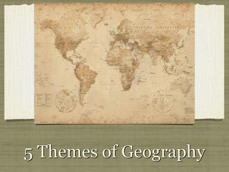 5 Themes of Geography. AIMS Develop: – An INQUIRING mind – A respect and understanding of others' perspectives, values, and attitudes – Awareness and.