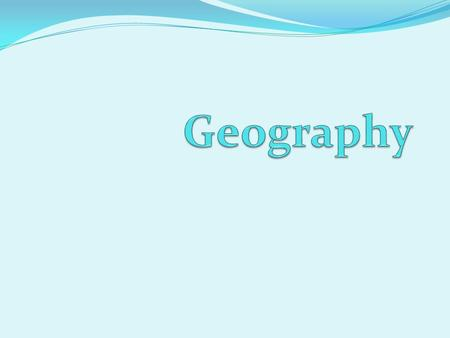 Questions Geographers Ask Location- Where is it? What is its absolute location? What is its relative location? Place- What is it like there? What are.