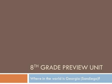 8 TH GRADE PREVIEW UNIT Where in the world is Georgia (Sandiego)?