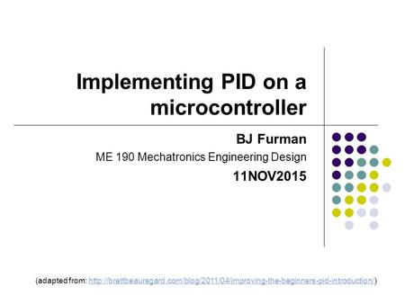 Implementing PID on a microcontroller BJ Furman ME 190 Mechatronics Engineering Design 11NOV2015 (adapted from: