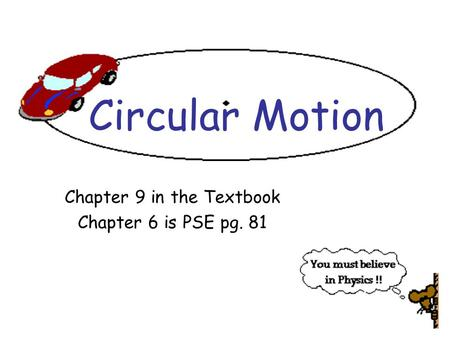 Circular Motion Chapter 9 in the Textbook Chapter 6 is PSE pg. 81.