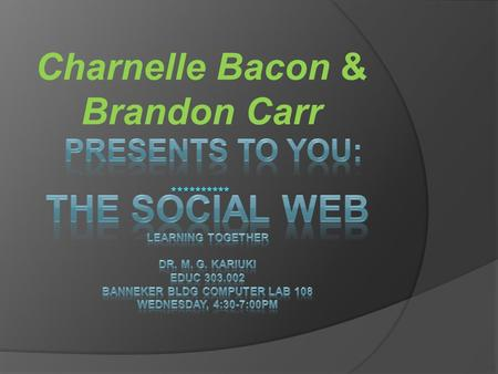 Charnelle Bacon & Brandon Carr. Benefits of a Social Web Share Create Connect  The social web is a place that one can share a multiplex of information,