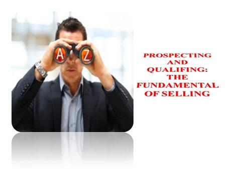 Learning Objectives After reading this chapter, you should understand: 2 The steps in the personal selling process. The importance of prospecting. How.
