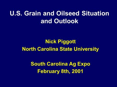 U.S. Grain and Oilseed Situation and Outlook Nick Piggott North Carolina State University South Carolina Ag Expo February 8th, 2001.