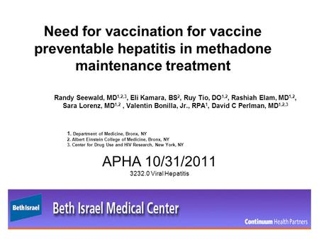 Need for vaccination for vaccine preventable hepatitis in methadone maintenance treatment Randy Seewald, MD 1,2,3, Eli Kamara, BS 2, Ruy Tio, DO 1,2, Rashiah.