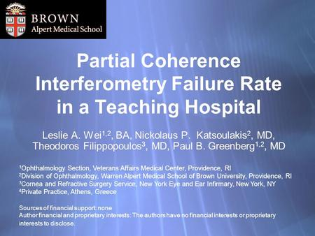 Partial Coherence Interferometry Failure Rate in a Teaching Hospital Leslie A. Wei 1,2, BA, Nickolaus P. Katsoulakis 2, MD, Theodoros Filippopoulos 3,
