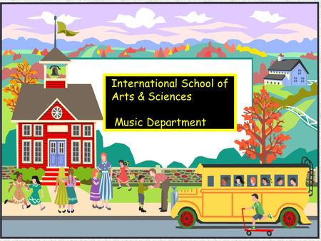 International School of Arts & Sciences Music Department.
