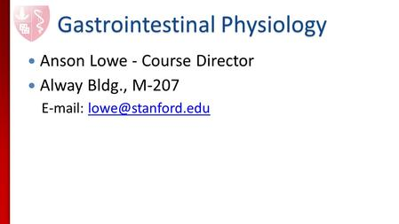 Gastrointestinal Physiology Anson Lowe - Course Director Alway Bldg., M-207