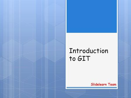 Introduction to GIT Slidelearn Team.