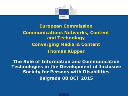 European Commission Communications Networks, Content and Technology Converging Media & Content Thomas Küpper The Role of Information and Communication.