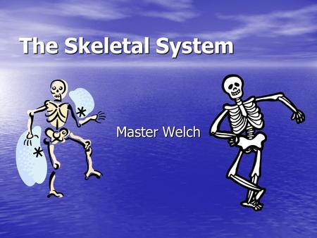 The Skeletal System Master Welch. Bones Bones Function Function Structure Structure Types Types Joints Joints Movement and body functions Movement and.