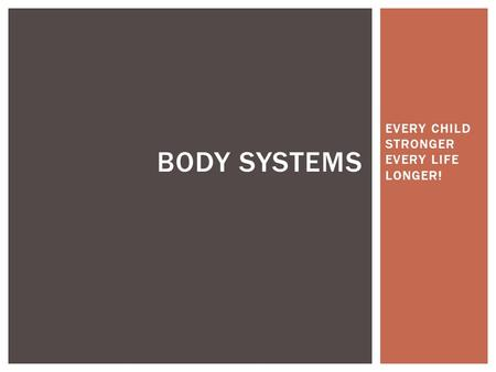 EVERY CHILD STRONGER EVERY LIFE LONGER! BODY SYSTEMS.