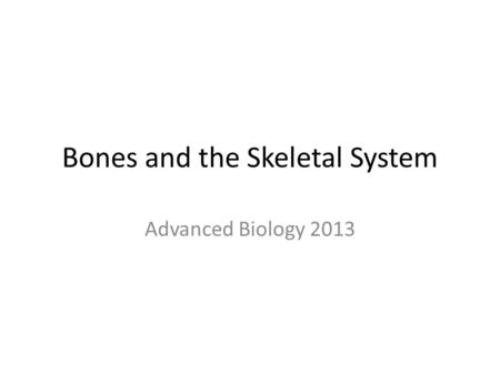 Bones and the Skeletal System