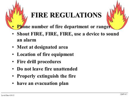 OHP # 1 Level One 419.05 FIRE REGULATIONS Phone number of fire department or ranger Shout FIRE, FIRE, FIRE, use a device to sound an alarm Meet at designated.