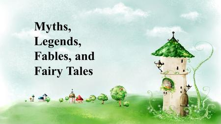 Myths, Legends, Fables, and Fairy Tales. Myths made up stories that try to explain how our world works and how we should treat each other usually set.