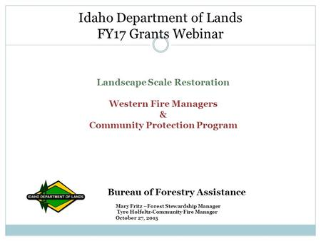 Landscape Scale Restoration Western Fire Managers & Community Protection Program Bureau of Forestry Assistance Mary Fritz –Forest Stewardship Manager Tyre.