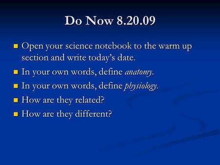 Do Now 8.20.09 Open your science notebook to the warm up section and write today's date. Open your science notebook to the warm up section and write today's.