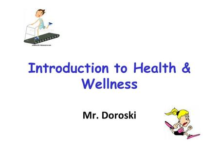 Introduction to Health & Wellness Mr. Doroski. Hmmm??? With your partner: –Define: Health –Define: Wellness –Describe how they are similar –Describe.