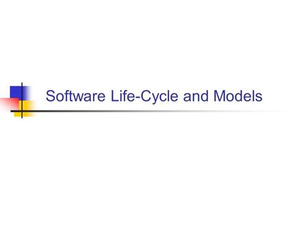 Software Life-Cycle and Models