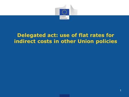Delegated act: use of flat rates for indirect costs in other Union policies 1.