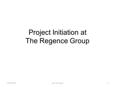 Project Initiation at The Regence Group 12/19/2015John Garrigues1.