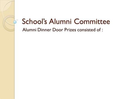 School's Alumni Committee Alumni Dinner Door Prizes consisted of :