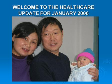 WELCOME TO THE HEALTHCARE UPDATE FOR JANUARY 2006.