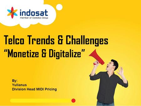 "Telco Trends & Challenges ""Monetize & Digitalize"" By: Yulianus Division Head MIDI Pricing."