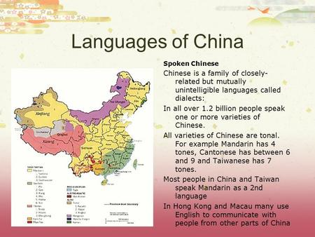 Languages of China Spoken Chinese Chinese is a family of closely- related but mutually unintelligible languages called dialects: In all over 1.2 billion.