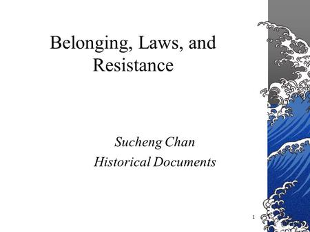 1 Belonging, Laws, and Resistance Sucheng Chan Historical Documents.